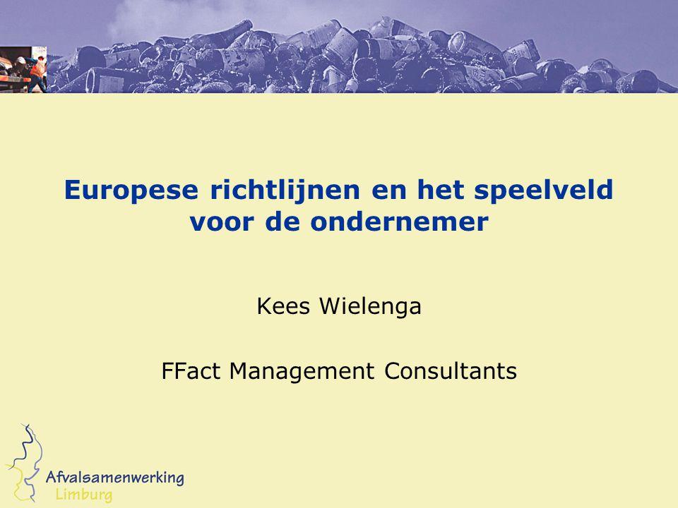 Europese richtlijnen en het speelveld voor de ondernemer Kees Wielenga FFact Management Consultants