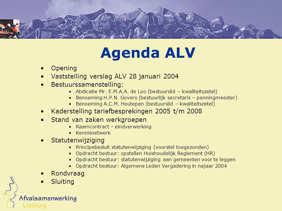 Agenda ALV Opening Vaststelling verslag ALV 28 januari 2004 Bestuurssamenstelling: Abdicatie Mr.