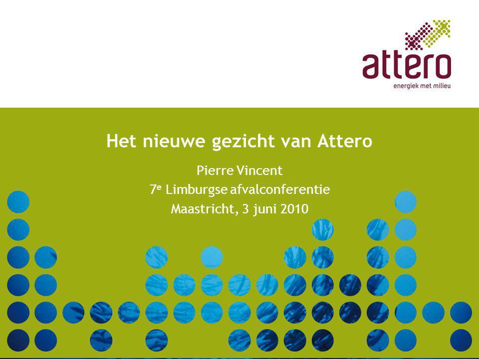 Het nieuwe gezicht van Attero Pierre Vincent 7 e Limburgse afvalconferentie Maastricht, 3 juni 2010