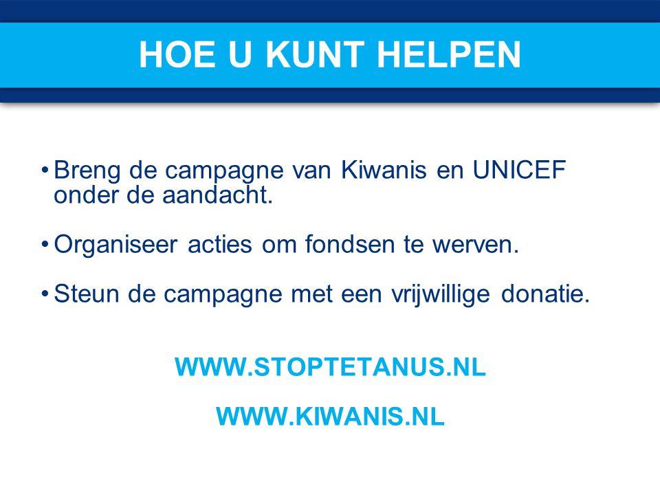 HOE U KUNT HELPEN Breng de campagne van Kiwanis en UNICEF onder de aandacht. Organiseer acties om fondsen te werven. Steun de campagne met een vrijwil