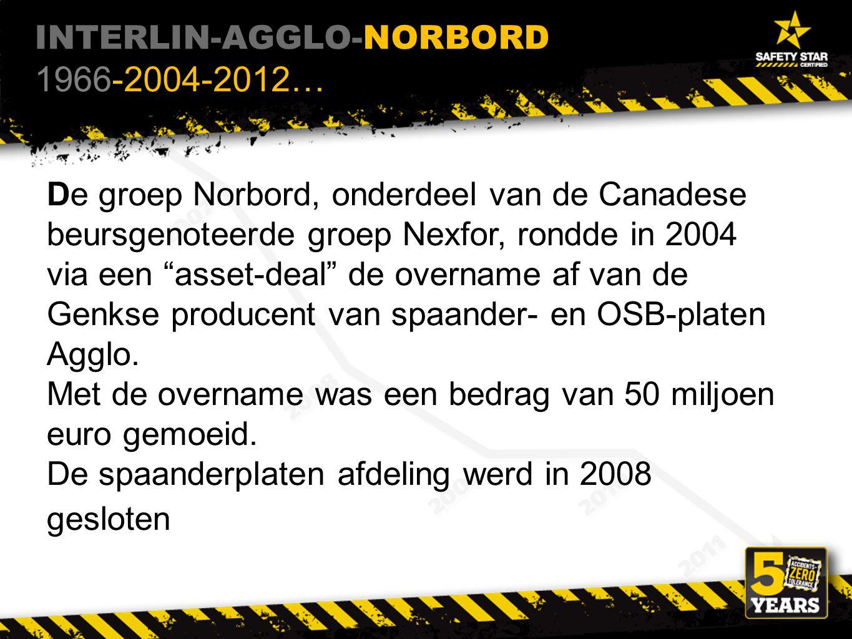 De groep Norbord, onderdeel van de Canadese beursgenoteerde groep Nexfor, rondde in 2004 via een asset-deal de overname af van de Genkse producent van spaander- en OSB-platen Agglo.