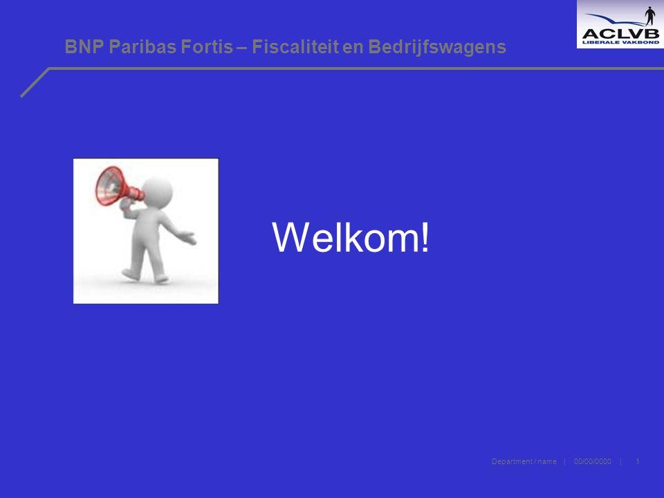 Department / name | 00/00/0000 | 1 BNP Paribas Fortis – Fiscaliteit en Bedrijfswagens Welkom!