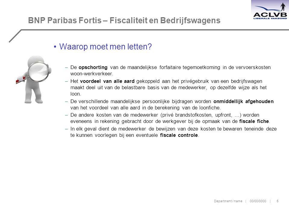 Department / name | 00/00/0000 | 5 BNP Paribas Fortis – Fiscaliteit en Bedrijfswagens Waarop moet men letten.
