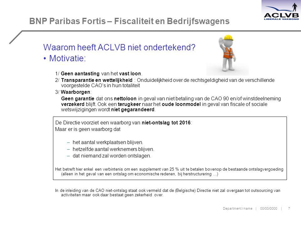 Department / name | 00/00/0000 | 7 BNP Paribas Fortis – Fiscaliteit en Bedrijfswagens Waarom heeft ACLVB niet ondertekend.