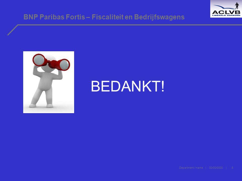 Department / name | 00/00/0000 | 8 BNP Paribas Fortis – Fiscaliteit en Bedrijfswagens BEDANKT!