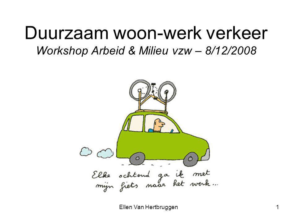 Ellen Van Hertbruggen1 Duurzaam woon-werk verkeer Workshop Arbeid & Milieu vzw – 8/12/2008