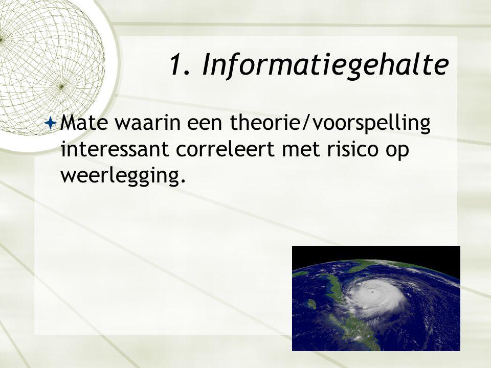 18 1. Informatiegehalte  Het gaat stormen.  Het wordt een orkaan.