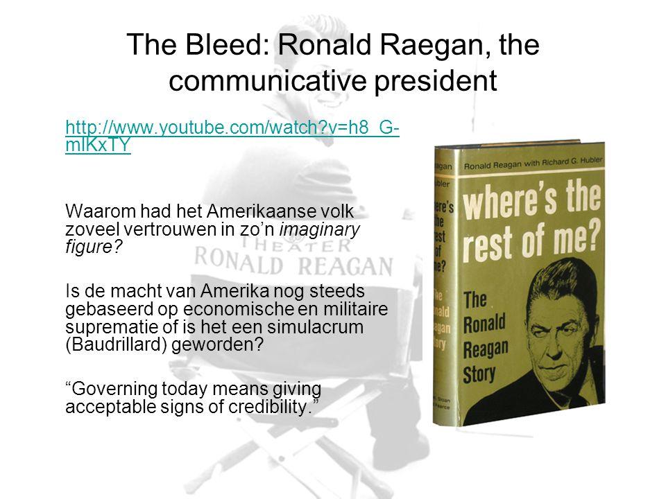 The Bleed: Ronald Raegan, the communicative president http://www.youtube.com/watch v=h8_G- mlKxTY Waarom had het Amerikaanse volk zoveel vertrouwen in zo'n imaginary figure.
