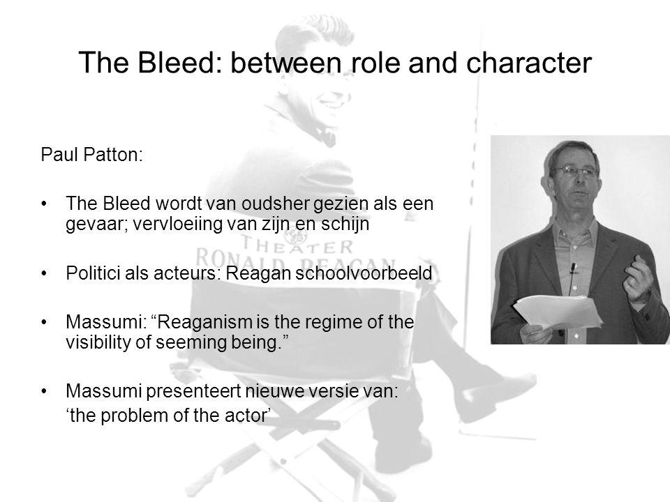 The Bleed: between role and character Paul Patton: The Bleed wordt van oudsher gezien als een gevaar; vervloeiing van zijn en schijn Politici als acte