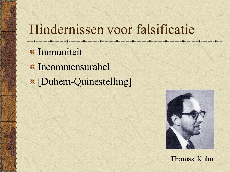 Hindernissen voor falsificatie Immuniteit Incommensurabel [Duhem-Quinestelling] Thomas Kuhn