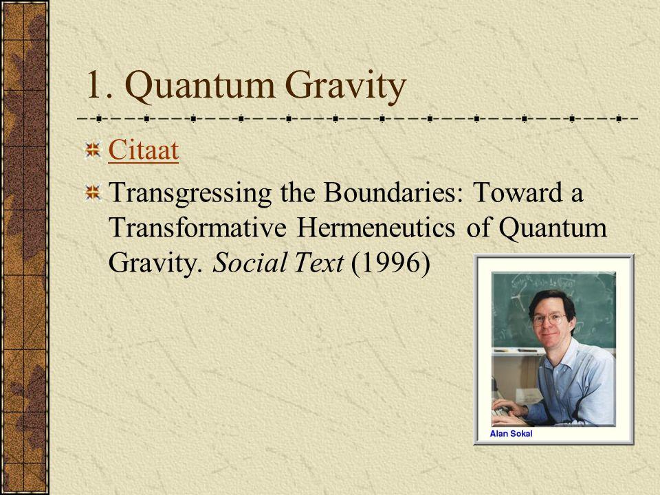 1. Quantum Gravity Citaat Transgressing the Boundaries: Toward a Transformative Hermeneutics of Quantum Gravity. Social Text (1996)