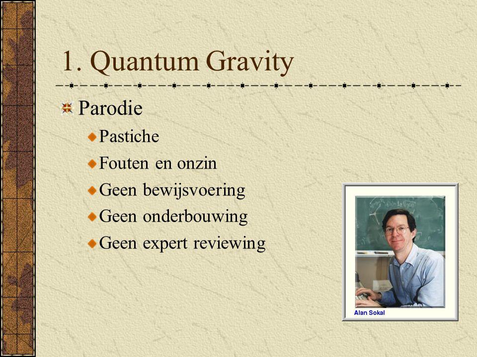 1. Quantum Gravity Parodie Pastiche Fouten en onzin Geen bewijsvoering Geen onderbouwing Geen expert reviewing