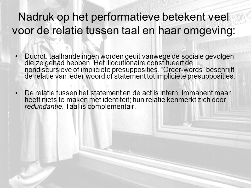 Tussentijdse Conclusie (p.79) Language is neither informational nor communicational… It is not the communication of information but something quite different: the transmission of order-words, either from one statement to another or within each statement, insofar as each statement accomplishes an act and the act is accomplished in the statement. Informatie is slechts een minimale geleiding voor het zenden van de order-words: een tegenstelling tussen informatie en noise (Shannon!) is dus onzinnig, taal draait om een onderscheid tussen alle wanorde die aan het werk is in taal en de order word als disciplinerende factor of grammaticaliteit.