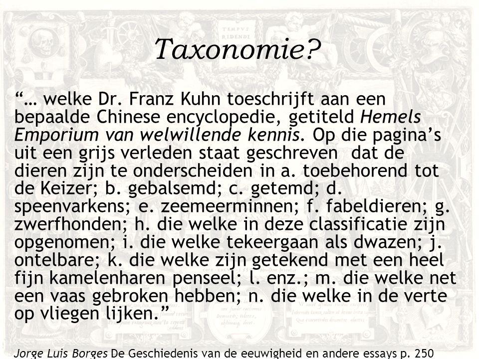 """Taxonomie? """"… welke Dr. Franz Kuhn toeschrijft aan een bepaalde Chinese encyclopedie, getiteld Hemels Emporium van welwillende kennis. Op die pagina's"""