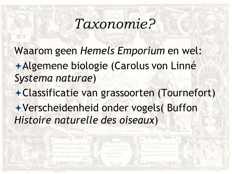 Taxonomie? Waarom geen Hemels Emporium en wel:  Algemene biologie (Carolus von Linné Systema naturae)  Classificatie van grassoorten (Tournefort) 