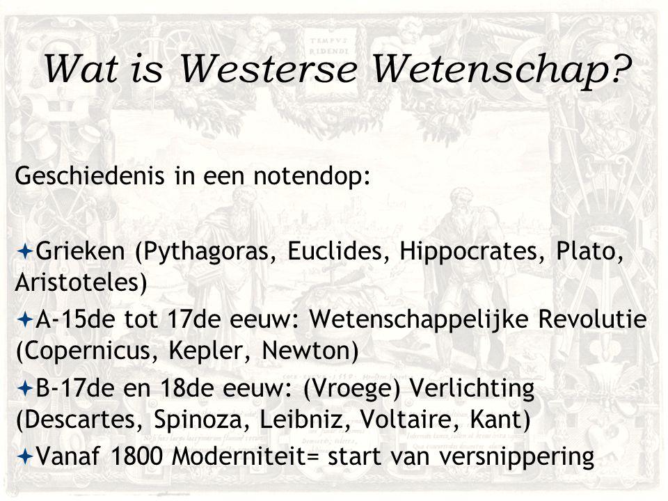 Wat is Westerse Wetenschap? Geschiedenis in een notendop:  Grieken (Pythagoras, Euclides, Hippocrates, Plato, Aristoteles)  A-15de tot 17de eeuw: We