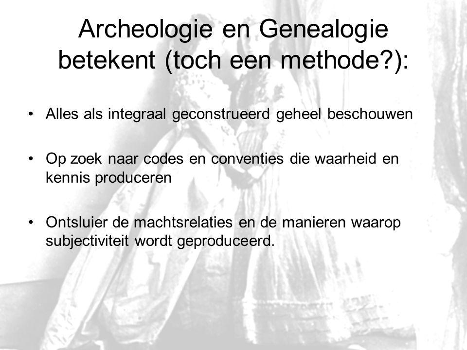 Archeologie en Genealogie betekent (toch een methode?): Alles als integraal geconstrueerd geheel beschouwen Op zoek naar codes en conventies die waarh