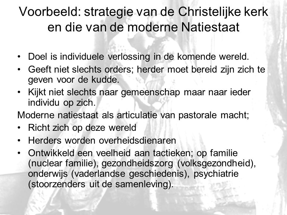 Voorbeeld: strategie van de Christelijke kerk en die van de moderne Natiestaat Doel is individuele verlossing in de komende wereld. Geeft niet slechts