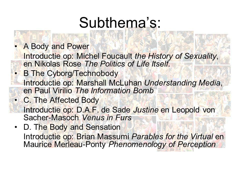 Subthema's: A Body and Power Introductie op: Michel Foucault the History of Sexuality, en Nikolas Rose The Politics of Life Itself.