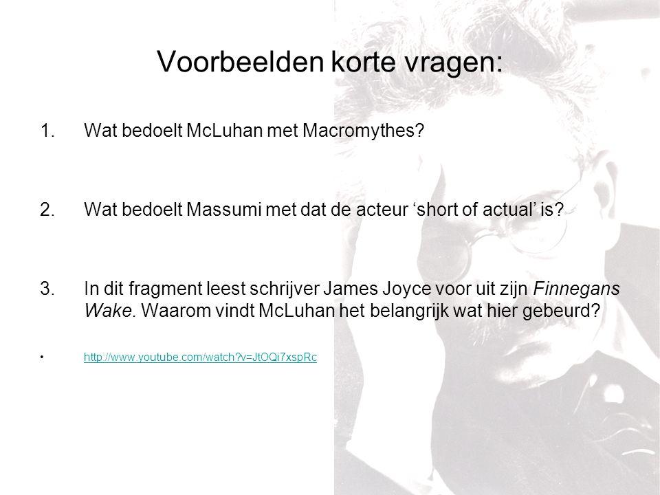 Voorbeelden korte vragen: 1.Wat bedoelt McLuhan met Macromythes.