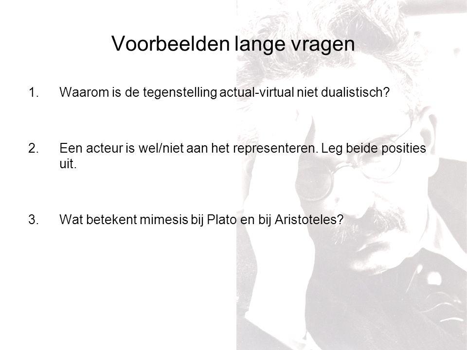 Voorbeelden lange vragen 1.Waarom is de tegenstelling actual-virtual niet dualistisch.