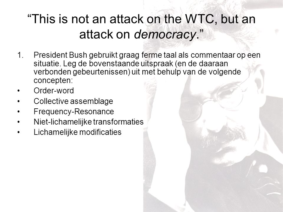 This is not an attack on the WTC, but an attack on democracy. 1.President Bush gebruikt graag ferme taal als commentaar op een situatie.