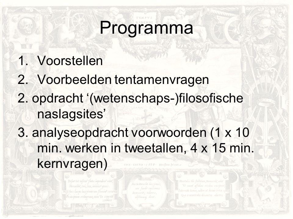 Programma 1.Voorstellen 2.Voorbeelden tentamenvragen 2. opdracht '(wetenschaps-)filosofische naslagsites' 3. analyseopdracht voorwoorden (1 x 10 min.