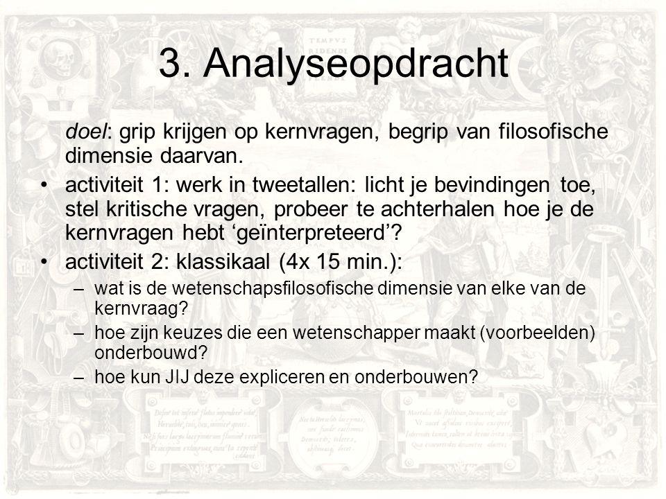3. Analyseopdracht doel: grip krijgen op kernvragen, begrip van filosofische dimensie daarvan. activiteit 1: werk in tweetallen: licht je bevindingen