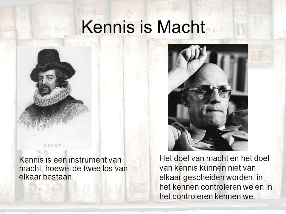 Kennis is Macht Kennis is een instrument van macht, hoewel de twee los van elkaar bestaan. Het doel van macht en het doel van kennis kunnen niet van e
