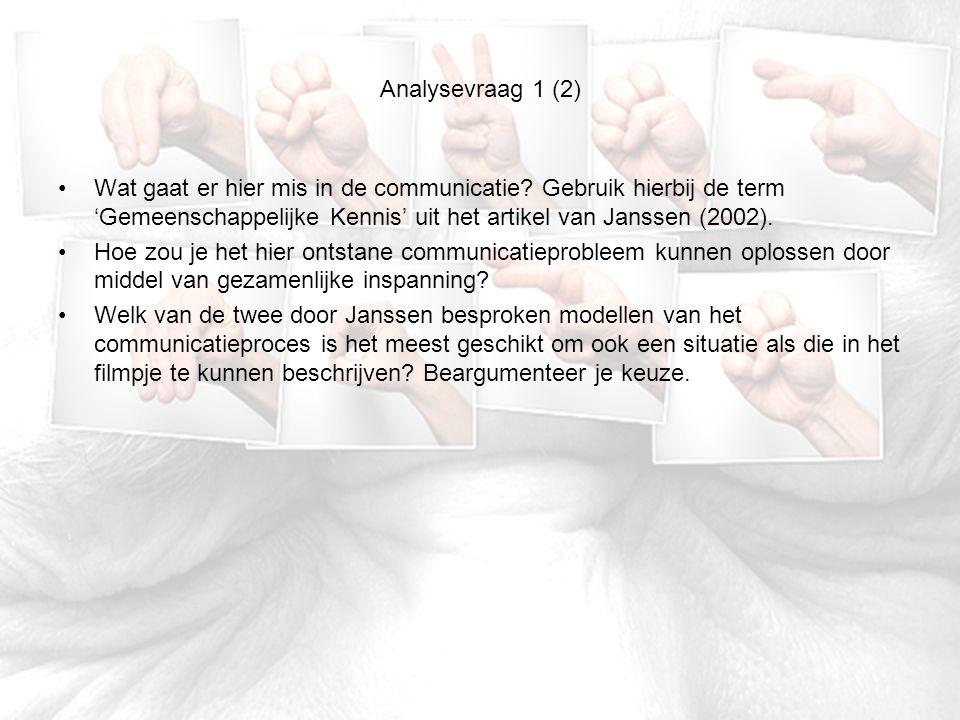 Analysevraag 1 (2) Wat gaat er hier mis in de communicatie? Gebruik hierbij de term 'Gemeenschappelijke Kennis' uit het artikel van Janssen (2002). Ho