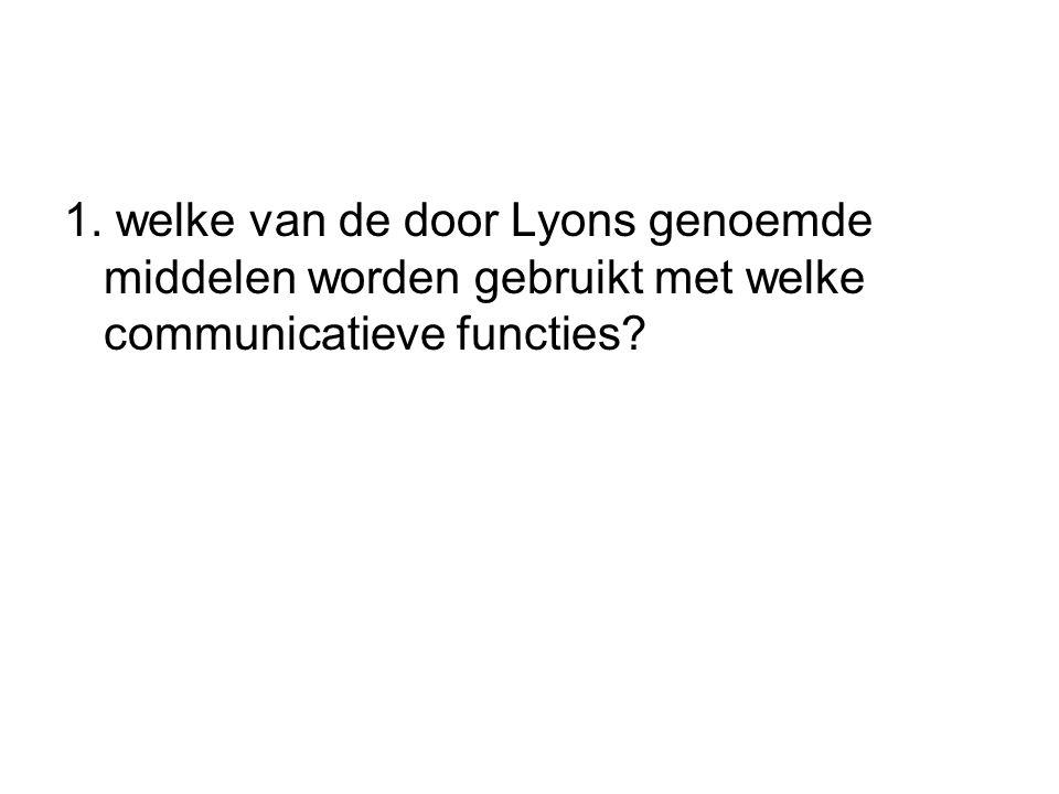 1. welke van de door Lyons genoemde middelen worden gebruikt met welke communicatieve functies?