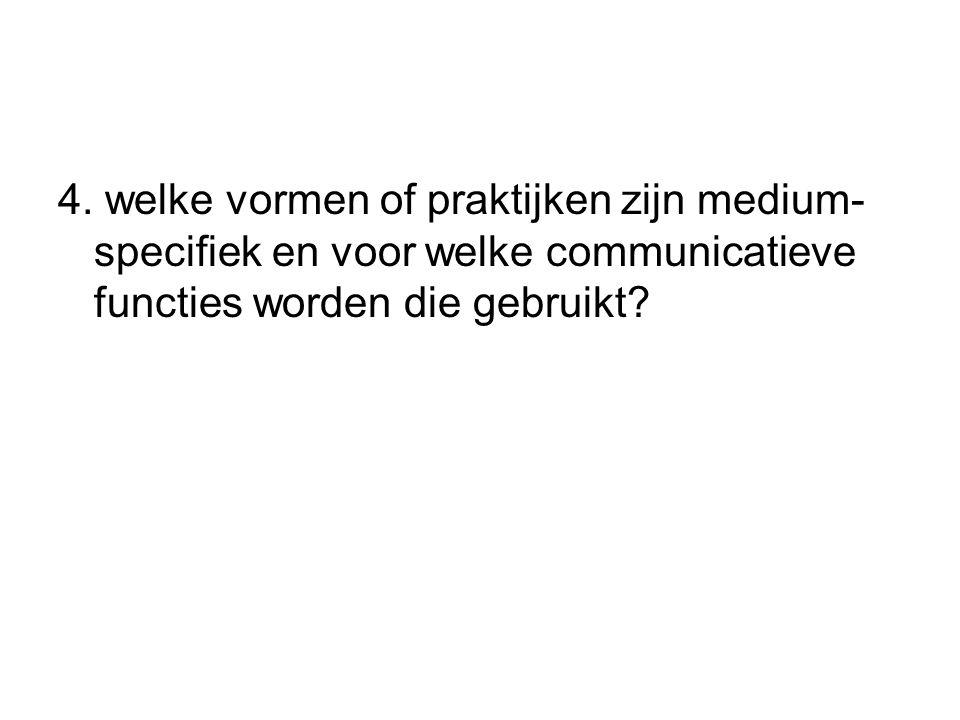 4. welke vormen of praktijken zijn medium- specifiek en voor welke communicatieve functies worden die gebruikt?