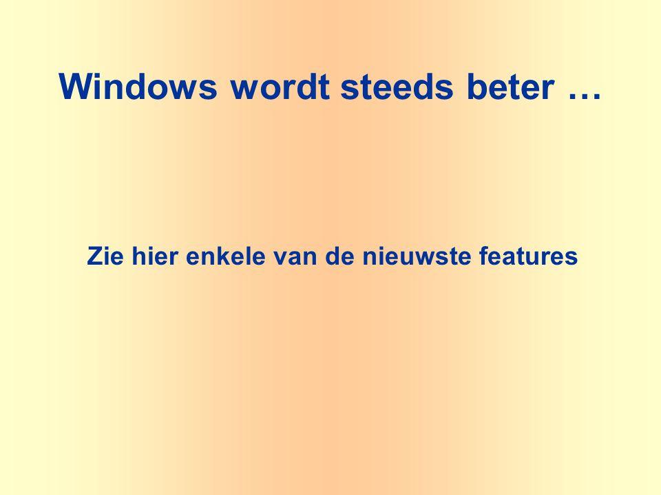 Windows wordt steeds beter … Zie hier enkele van de nieuwste features