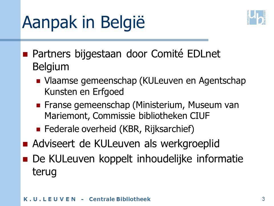 K. U. L E U V E N - Centrale Bibliotheek 3 Aanpak in België Partners bijgestaan door Comité EDLnet Belgium Vlaamse gemeenschap (KULeuven en Agentschap
