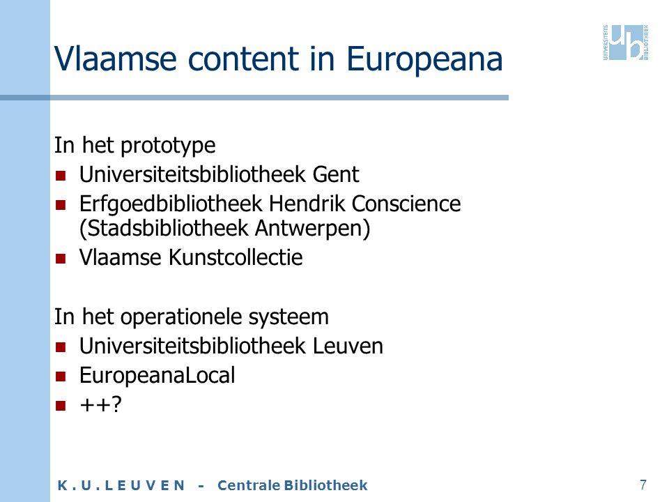 K. U. L E U V E N - Centrale Bibliotheek 7 Vlaamse content in Europeana In het prototype Universiteitsbibliotheek Gent Erfgoedbibliotheek Hendrik Cons