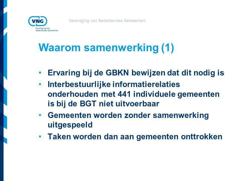 Vereniging van Nederlandse Gemeenten Waarom samenwerking (1) Ervaring bij de GBKN bewijzen dat dit nodig is Interbestuurlijke informatierelaties onder