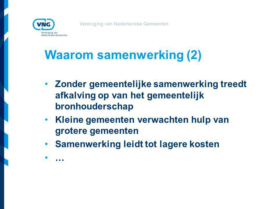 Vereniging van Nederlandse Gemeenten Waarom samenwerking (2) Zonder gemeentelijke samenwerking treedt afkalving op van het gemeentelijk bronhouderscha