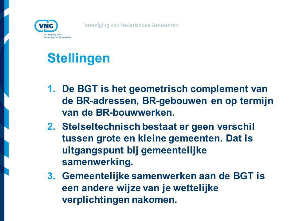 Vereniging van Nederlandse Gemeenten Stellingen 1.De BGT is het geometrisch complement van de BR-adressen, BR-gebouwen en op termijn van de BR-bouwwer