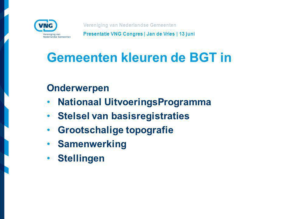 Vereniging van Nederlandse Gemeenten Gemeenten kleuren de BGT in Onderwerpen Nationaal UitvoeringsProgramma Stelsel van basisregistraties Grootschalig