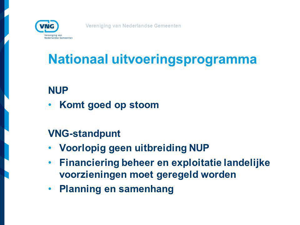 Vereniging van Nederlandse Gemeenten Nationaal uitvoeringsprogramma NUP Komt goed op stoom VNG-standpunt Voorlopig geen uitbreiding NUP Financiering b