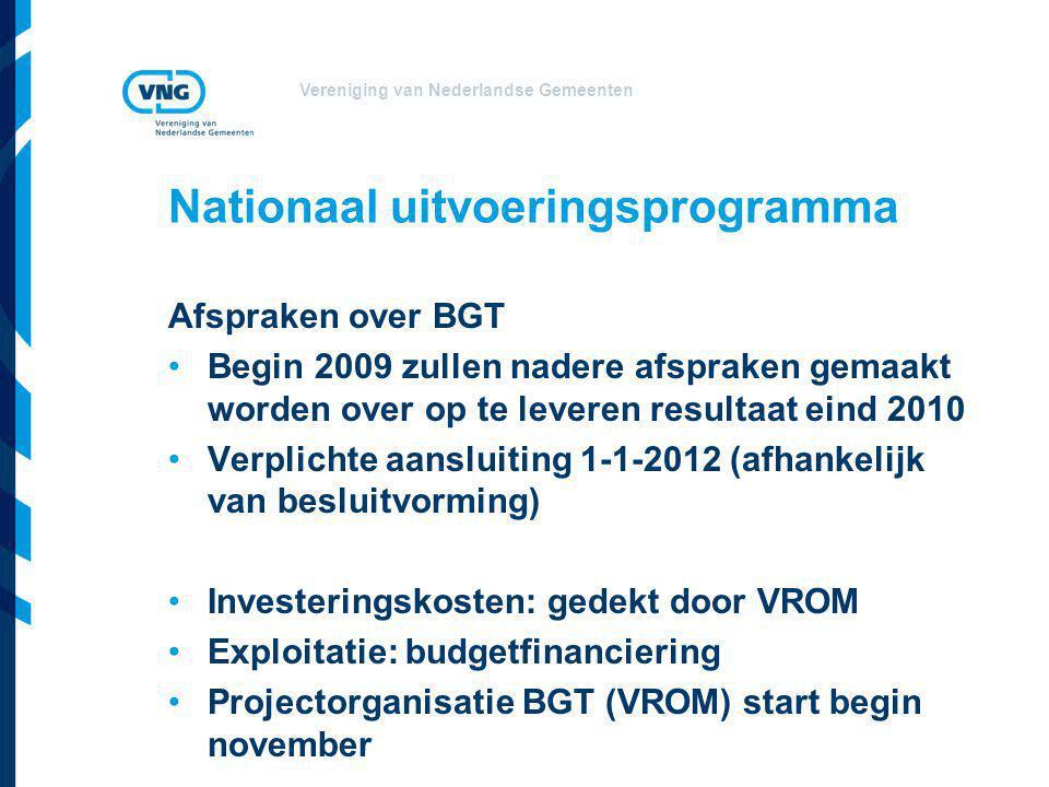 Vereniging van Nederlandse Gemeenten Nationaal uitvoeringsprogramma Afspraken over BGT Begin 2009 zullen nadere afspraken gemaakt worden over op te le