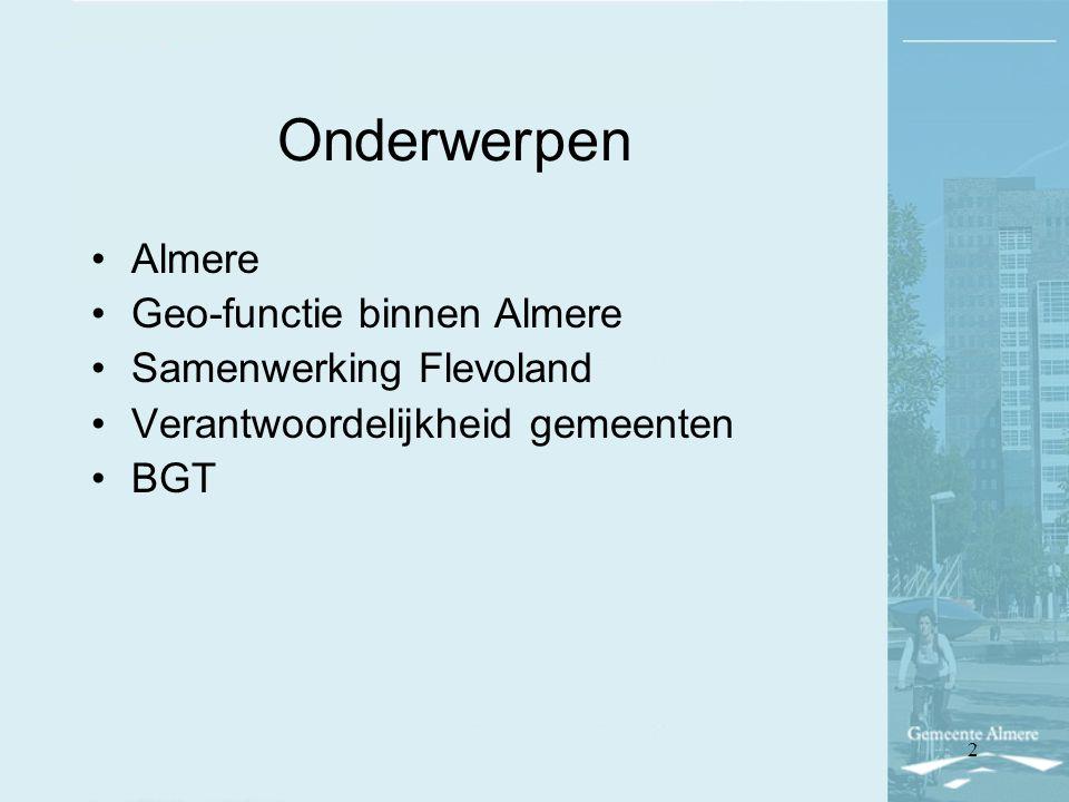 Onderwerpen Almere Geo-functie binnen Almere Samenwerking Flevoland Verantwoordelijkheid gemeenten BGT 2