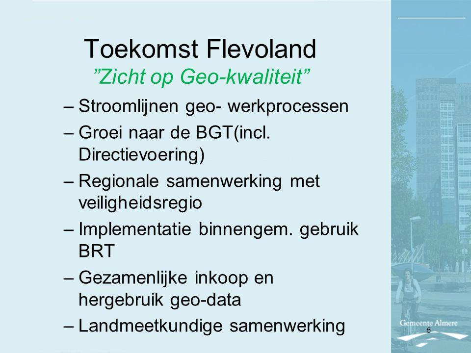 """Toekomst Flevoland """"Zicht op Geo-kwaliteit"""" –Stroomlijnen geo- werkprocessen –Groei naar de BGT(incl. Directievoering) –Regionale samenwerking met vei"""