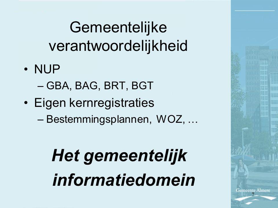 Gemeentelijke verantwoordelijkheid NUP –GBA, BAG, BRT, BGT Eigen kernregistraties –Bestemmingsplannen, WOZ, … Het gemeentelijk informatiedomein 7