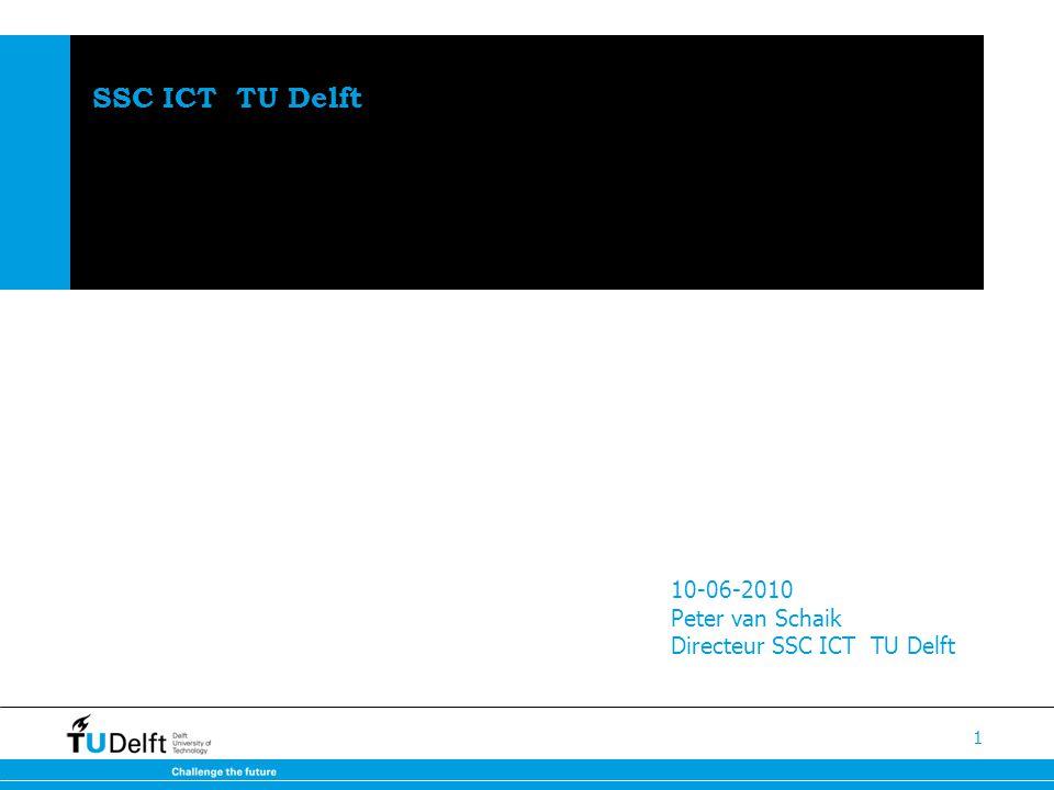 1 SSC ICT TU Delft 10-06-2010 Peter van Schaik Directeur SSC ICT TU Delft