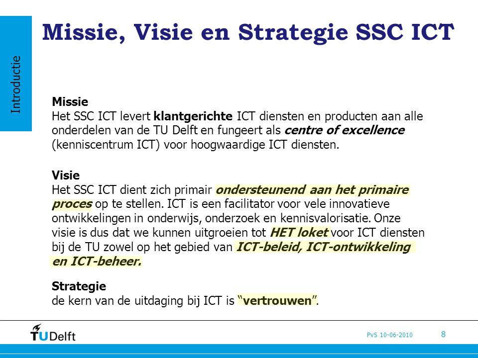 """PvS 10-06-2010 8 Missie, Visie en Strategie SSC ICT Strategie de kern van de uitdaging bij ICT is """"vertrouwen"""". Visie Het SSC ICT dient zich primair o"""