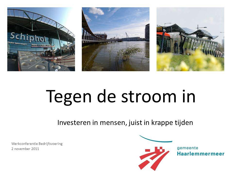 Tegen de stroom in Investeren in mensen, juist in krappe tijden Werkconferentie Bedrijfsvoering 2 november 2011