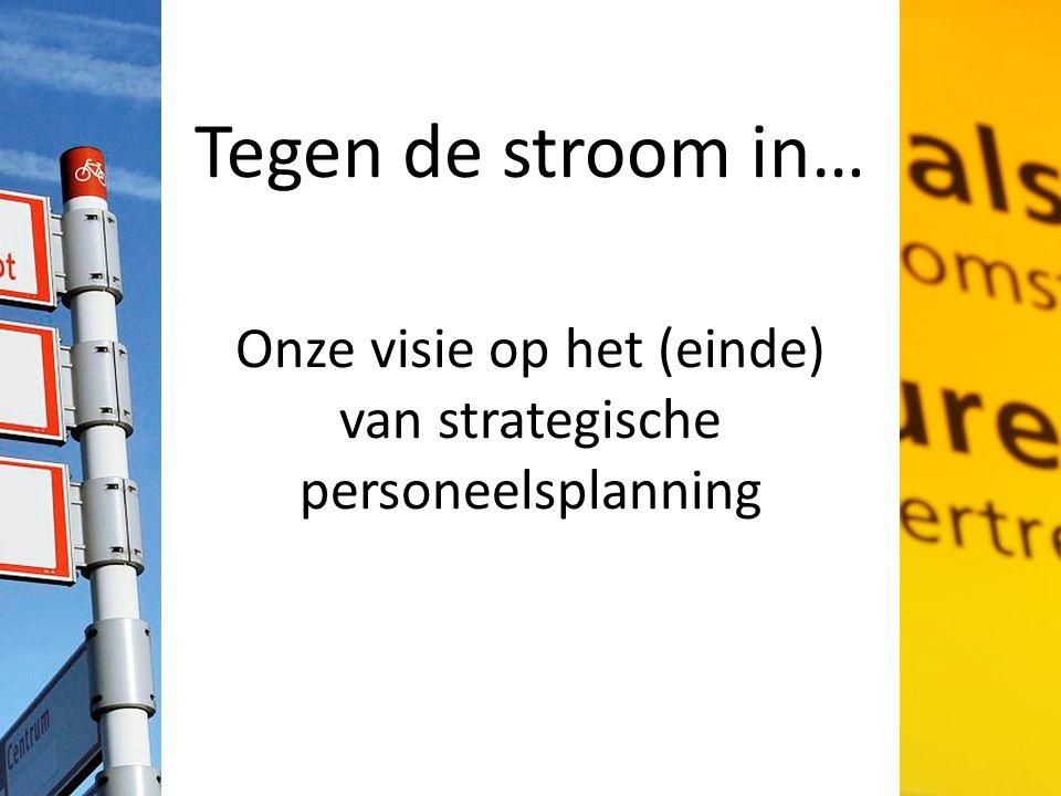 Tegen de stroom in… Onze visie op het (einde) van strategische personeelsplanning