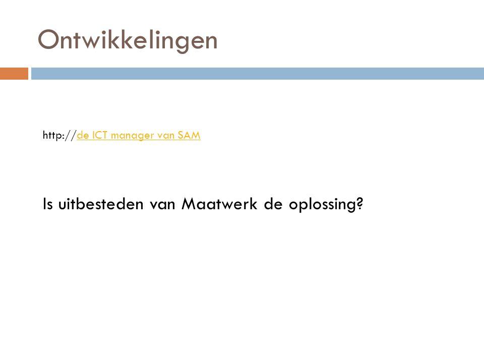 Ontwikkelingen http://de ICT manager van SAM Is uitbesteden van Maatwerk de oplossing?