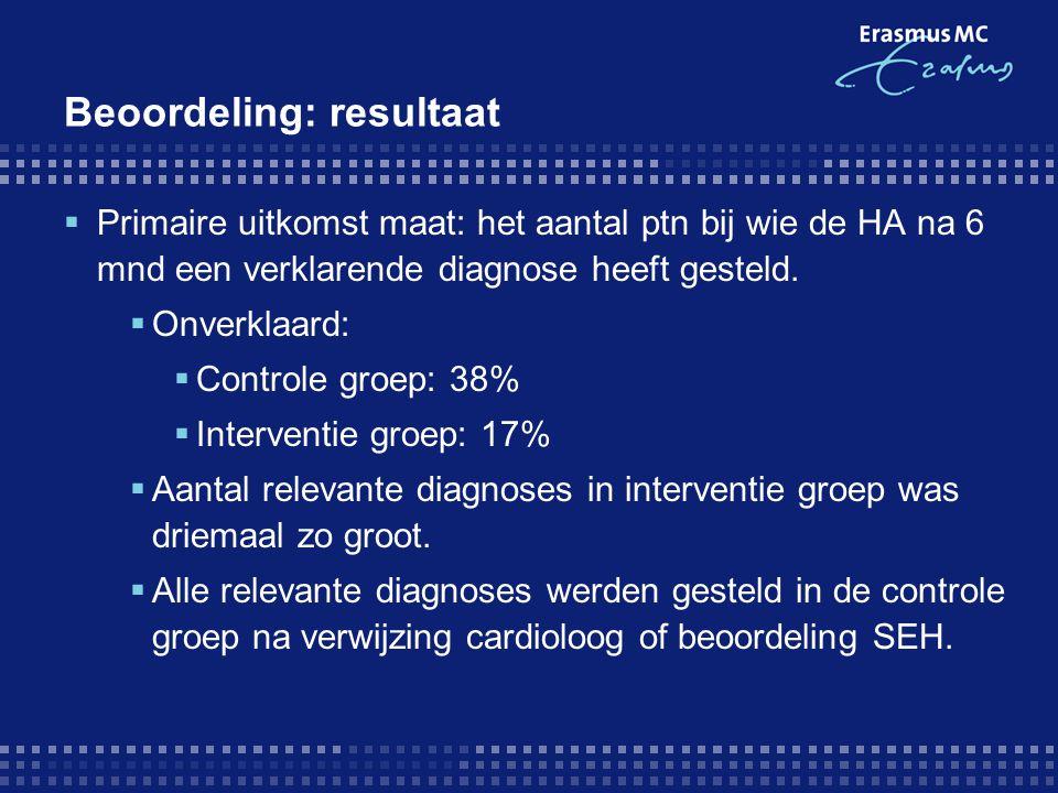 Beoordeling: resultaat  Primaire uitkomst maat: het aantal ptn bij wie de HA na 6 mnd een verklarende diagnose heeft gesteld.  Onverklaard:  Contro